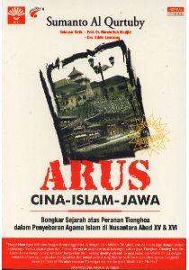 Arus Cina-Islam-Jawa: Bongkar Sejarah atas Peranan Tionghoa dalam Penyebaran Agama Islam di Nusantara Abad XV & XVI