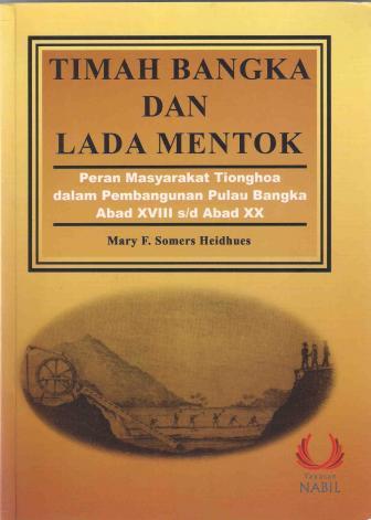 Timah Bangka dan Lada Mentok: Peran Masyarakat Tionghoa Dalam Pembangunan Pulau Bangka Abad XVIII - XX