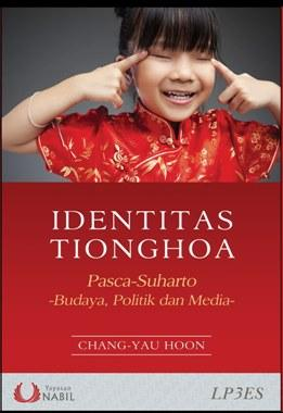 Identitas Tionghoa Pasca Suharto: Budaya, Politik dan Media [Chinese Identity in Post-Suharto Indonesia: Culture, Politics and Media