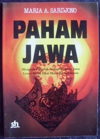 Paham Jawa,  Menguak Falsafah Hidup Manusia Jawa Lewat Karya Fiksi Mutakhir Indonesia