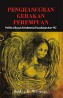 Penghancuran Gerakan Perempuan; Politik Seksual di Indonesia Pasca Kejatuhan PKI