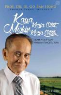 Kaya Kerja Otot, Miskin Kerja Otak : Kisah Hidup dan Warisan Pengetahuan Prof. Dr. Ir. Go Ban Hong, Ilmuwan Tanah Indonesia