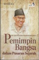 Mr Sjafruddin Prawiranegara : Pemimpin Bangsa dalam Pusaran Sejarah